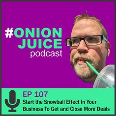 Start the Snowball Effect In Your Business to Get and Close More Deals - Episode 107