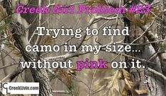 I'm a girl, I hunt, and I prefer plain ol' camo. Can't someone make petite hunting clothes for Creek Girls without ruining them with PINK??? #camogirl https://www.facebook.com/CreekLivin