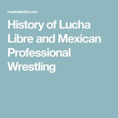 History of Lucha Libre and Mexican Professional Wrestling