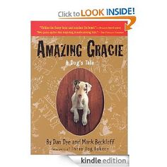 Amazing Gracie: A Dog's Tale by Dan Dye and Mark Beckloff, founders of the Three Dog Bakery Dog Books, Animal Books, Children's Books, Partially Blind, Three Dog Bakery, A Dog's Tale, Deaf Dog, Amazing Grace, Great Books