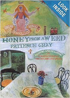 Honey from a Weed: Fasting and Feasting in Tuscany, Catalonia, the Cyclades and Apulia Paperback by Patience Gray