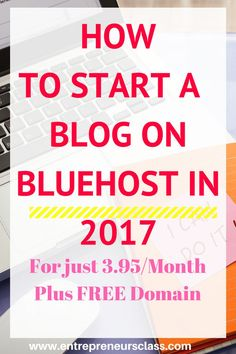 how to start a blog on bluehost in 2017-Blogging for beginners.