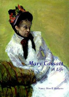 Mary Cassatt: A Life  By Nancy Mowell Mathews