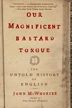 Our Magnificent Bastard Tongue: The Untold History of English by John McWhorter http://www.amazon.com/dp/1592404944/ref=cm_sw_r_pi_dp_AVJ.vb0NR7DNJ