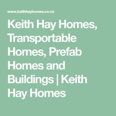 Keith Hay Homes, Transportable Homes, Prefab Homes and Buildings | Keith Hay Homes