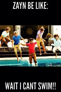 Lol!! Every directioner should know Zayn can't swim!!!!!!!!!