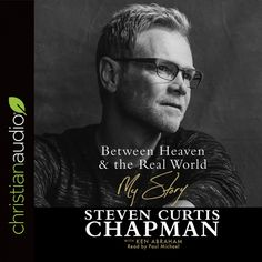 Between Heaven & the Real World By Steven Curtis Chapman  http://christianaudio.com/between-heaven-and-the-real-world-steven-curtis-chapman-ken-abraham-audiobook-download