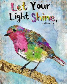 Let your light shine. Matthew by Jennifer Lambein The Artist, Decoupage, Let Your Light Shine, Scripture Art, Art Journal Inspiration, Bird Art, Mixed Media Art, Cello, Birds