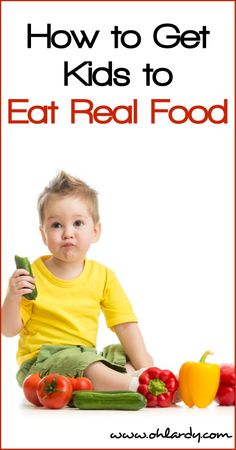 How to Get Kids to Eat Real Food - Oh Lardy!