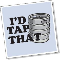 Google Image Result for http://raggedshirts.com/images/id-tap-that-beer-keg-party-funny-tshirt300.jpg