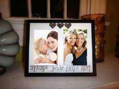 Always Your Little Girl Picture Frame--I think this could be duplicated for a small cost! Cute Gift for wedding!