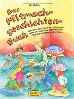 Das Mitmachgeschichten-Buch: Spannende, bewegte, lustige, märchenhafte, ruhige und fantastische Geschichten zum Mitspielen für Kinder von 4-8 Jahren: Amazon.de: Ute Schröder: Bücher
