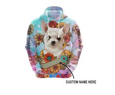 Chihuahua Names, Make Your Own, Make It Yourself, This Is Us, Just For You, Art 3d, Zip Hoodie, High Definition, Flower Art