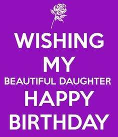 Happy Birthday Daughter, Birthday Cards For Daughter, Birthday Wishes For Daughter, Birthday Sayings For Daughter, Birthday Greetings For Daughter. Happy Birthday Quotes For Daughter, Funny Happy Birthday Wishes, Birthday Wishes For Daughter, Happy Birthday Posters, Happy Birthday Images, Happy Birthday Greetings, Happy Birthday Beautiful Daughter, Ombre Pastel Hair, Wish Quotes
