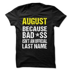 AUGUST - BECAUSE BAD*SS ISNT AN OFFICIAL LAST NAME - T-Shirt, Hoodie, Sweatshirt
