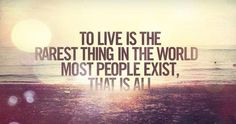 To live is the rarest thing in the world most people exist that is all | Anonymous ART of Revolution