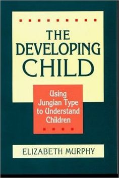 The Developing Child: Using Jungian Type to Understand Children: Elizabeth Murphy: 9780891060604: Amazon.com: Books