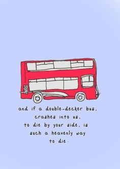 """""""and if a double-decker bus crashes into us, to die by your side is such a heavenly way to die."""" -there is a light that never goes out, the smiths Beatles, Kei Visual, I Am The Walrus, The Wombats, The Smiths Morrissey, 500 Days Of Summer, Summer 3, Double Decker Bus, Music Lyrics"""