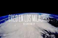 Creo en los milagros.  @Candidman   #Frases Mexico Candidman Huracán Patricia @candidman