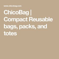 ChicoBag | Compact Reusable bags, packs, and totes