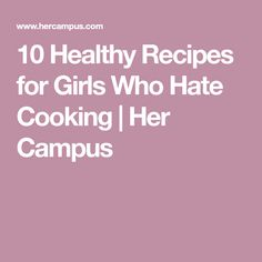 10 Healthy Recipes for Girls Who Hate Cooking | Her Campus