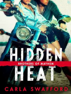 HIDDEN HEAT by Carla Swafford (Brothers of Mayhem, #1) |On Sale: 2/16/2016 | Loveswept Contemporary Romance | eBook | Sizzling with passion and suspense, perfect for fans of Joanna Wylde and Julie Ann Walker, the Brothers of Mayhem series revs up as a headstrong beauty faces off against an outlaw motorcycle club—and falls for the bad boy she never saw coming. | bad biker boy club cop motorcycle passionate police undercover