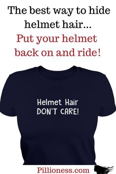 Oh no! Women's motorcycle helmets will lead directly to helmet hair. If this is not life or death for you, maybe you need this motorcycle t-shirt too.  #motorcycles #motorcycletshirts #bikers