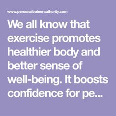 We all know that exercise promotes healthier body and better sense of well-being. It boosts confidence for people who need newer self image while it prevents the aggravation of physical illnesses for some.