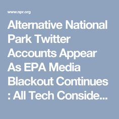Alternative National Park Twitter Accounts Appear As EPA Media Blackout Continues : All Tech Considered : NPR