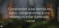 Comprender a los demás es sabio, comprenderse a uno mismo es estar iluminado