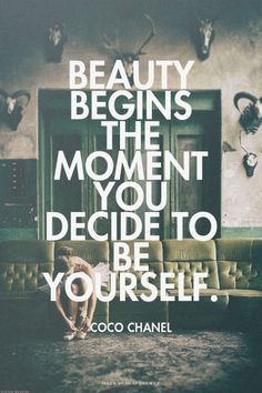 Beauty begins the moment you decide to be yourself. - Coco Chanel