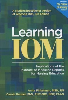 Learning Iom: Implications of the Institute of Medicine Reports for Nursing Education ISBN: 978-1-55810-462-4