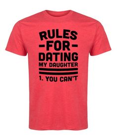 Look at this Heather Red 'Rules For Dating My Daughter' Tee - Men's Regular Date Outfit Casual, Date Outfits, Dating Rules, Dating Humor, Dating My Daughter, To My Daughter, Father Daughter, Daughters, Flirting Quotes