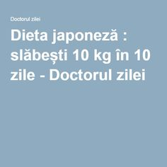 Dieta japoneză : slăbești 10 kg în 10 zile - Doctorul zilei How To Get Rid, Pilates, The Cure, Health Fitness, Hair Beauty, Challenges, Healthy, Sport, Clean Diet