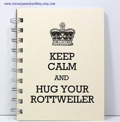 Rottweiler Dog Journal Notebook Diary Sketch Book - Keep Calm and Hug Your Rottweiler - Ivory. $8.95, via Etsy.