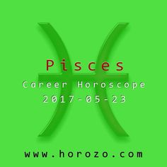Pisces Career horoscope for 2017-05-23: Keep telling yourself that change is good. From the looks of it, you're right on target and you'll start to see benefits almost immediately. You'll know what to do when the time is right, until then, keep moving forward..pisces