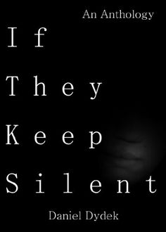 If They Keep Silent: An Anthology by Daniel Dydek. $2.99. 70 pages