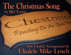 CHESTNUTS ROASTING ON AN OPEN FIRE (THE CHRISTMAS SONG) by Mel Torme - Solo Ukulele arrangement by Ukulele Mike Lynch  .  . Tablature $5.39 . . . pay thru paypal donate button on the Ukulele Mike website: www.ukulelemikelynch.com