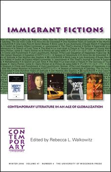 Immigrant Fictions  Contemporary Literature in an Age of Globalization edited by Rebecca L. Walkowitz