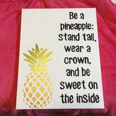 The perfect girly touch and adorable quote for any wall! Be A Pineapple is painted in black acrylic paint and the pineapple is in metallic acrylic paint on an 11x14 stretched canvas with wooden frame backing. Im happy to do this canvas in any color scheme and on any size canvas youd like