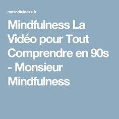 Mindfulness La Vidéo pour Tout Comprendre en 90s - Monsieur Mindfulness