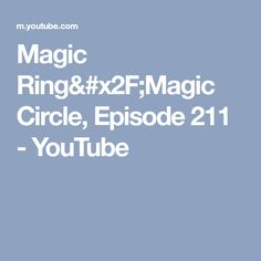 Magic Ring/Magic Circle, Episode 211 - YouTube