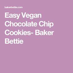 Easy Vegan Chocolate Chip Cookies- Baker Bettie