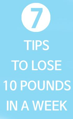 7 Tips to Lose 10 Pounds in a Week