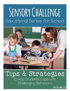 Sensory Challenge Educational Series for School. Tips and strategies to help children cope with challenging behaviors.