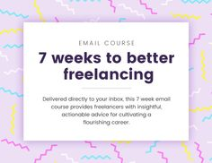 """Introducing the """"7 Weeks to Better Freelancing"""" Email Course — Janna Hagan"""