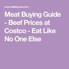 Meat Buying Guide - Beef Prices at Costco - Eat Like No One Else