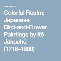Colorful Realm: Japanese Bird-and-Flower Paintings by Itō Jakuchū (1716–1800)