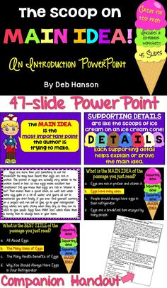 Introduce main idea and supporting details to your students with this PowerPoint activity. The first half of the PowerPoint explains the concept of main idea and supporting details. The latter half of the slides are practice slides. They include short passages and multiple choice questions in which students need to select the main idea statement and the best title for the passage. Great for main idea test prep!