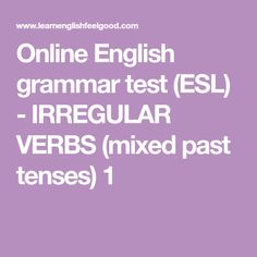Online English grammar test (ESL) - IRREGULAR VERBS (mixed past tenses) 1 English Grammar Quiz, Study French, Workout List, Irregular Verbs, Past Tense, Teaching English, Esl, Sentences, Frases